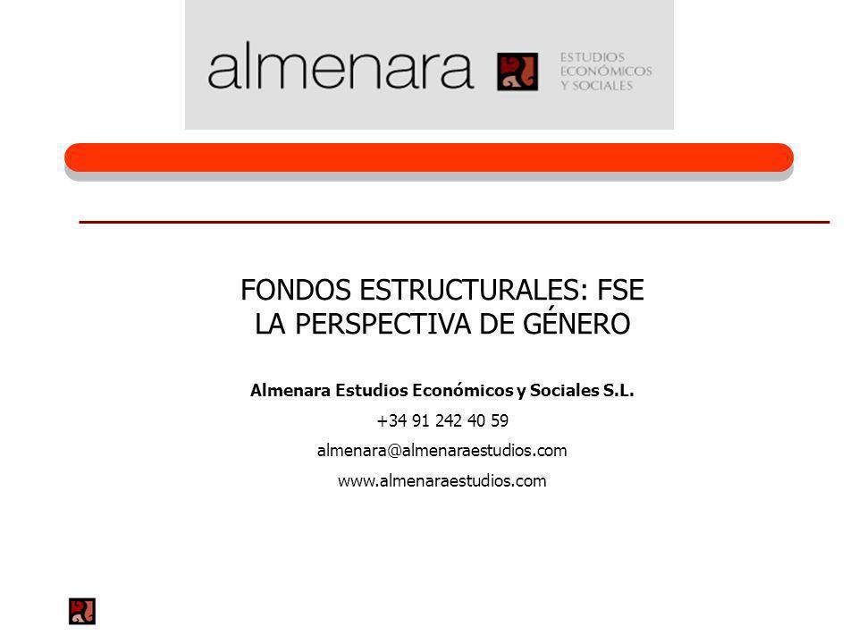 FONDOS ESTRUCTURALES: FSE LA PERSPECTIVA DE GÉNERO Almenara Estudios Económicos y Sociales S.L. +34 91 242 40 59 almenara@almenaraestudios.com www.alm