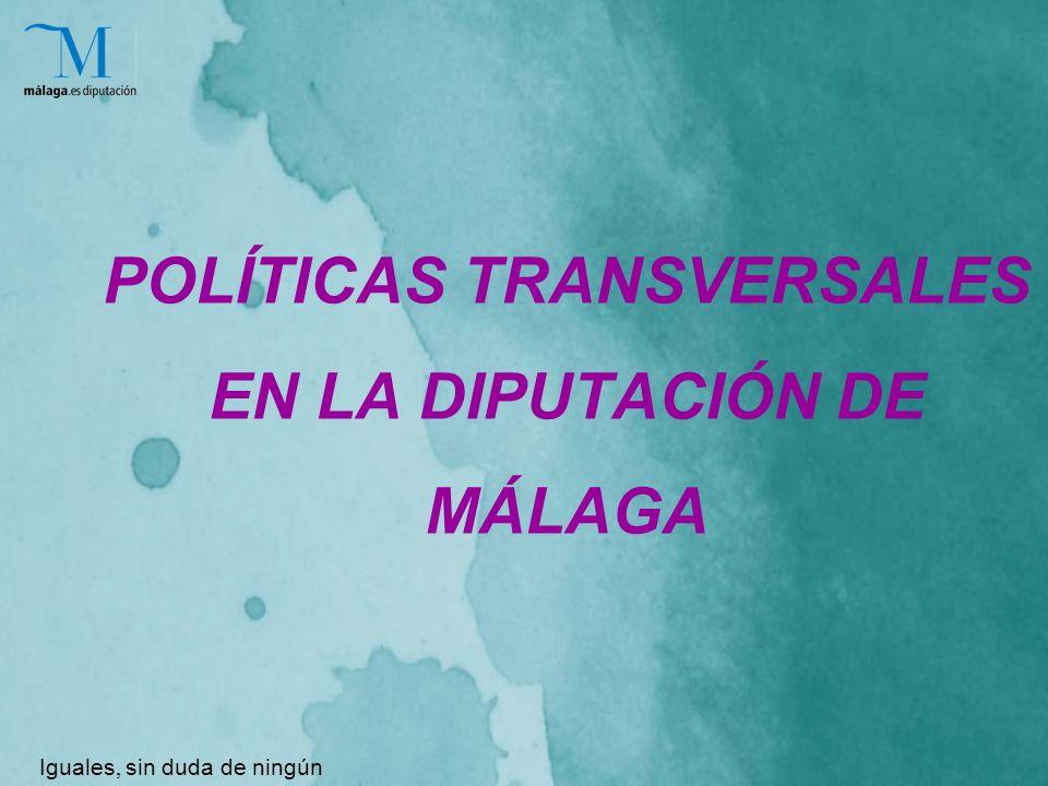POLÍTICAS TRANSVERSALES EN LA DIPUTACIÓN DE MÁLAGA Iguales, sin duda de ningún género