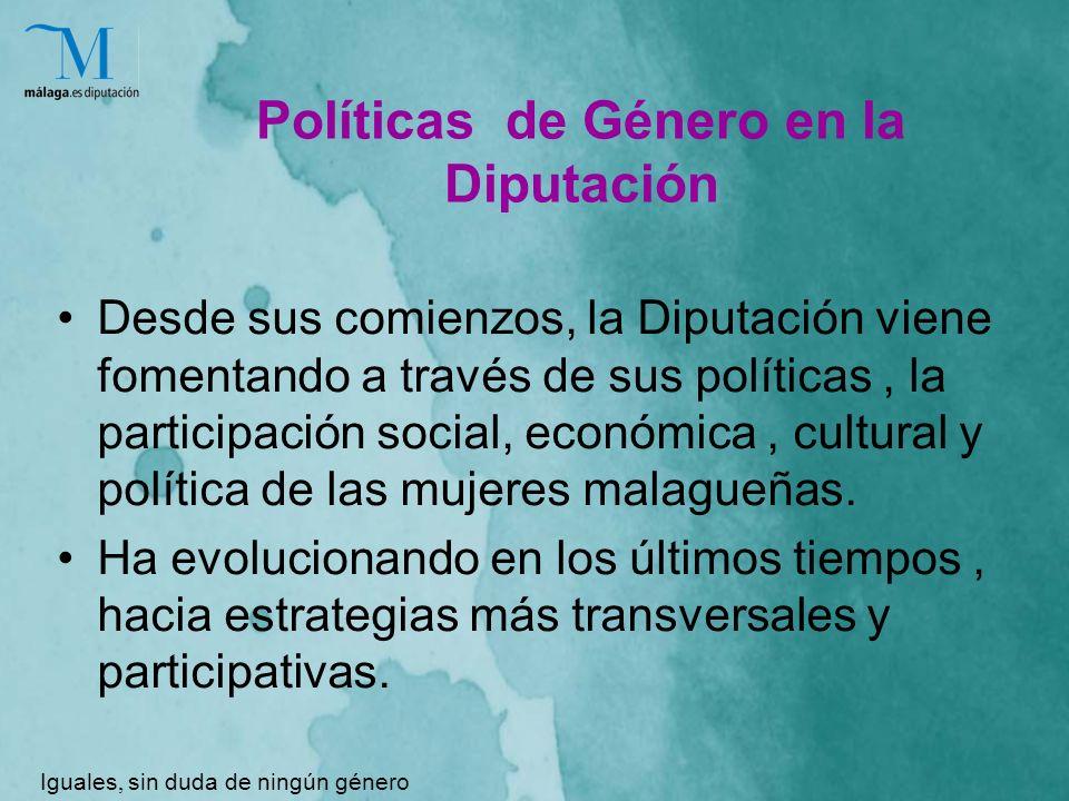 Políticas de Género en la Diputación Desde sus comienzos, la Diputación viene fomentando a través de sus políticas, la participación social, económica, cultural y política de las mujeres malagueñas.