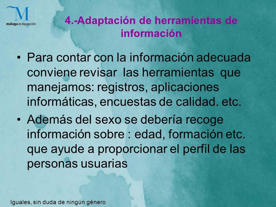 4.-Adaptación de herramientas de información Para contar con la información adecuada conviene revisar las herramientas que manejamos: registros, aplicaciones informáticas, encuestas de calidad.