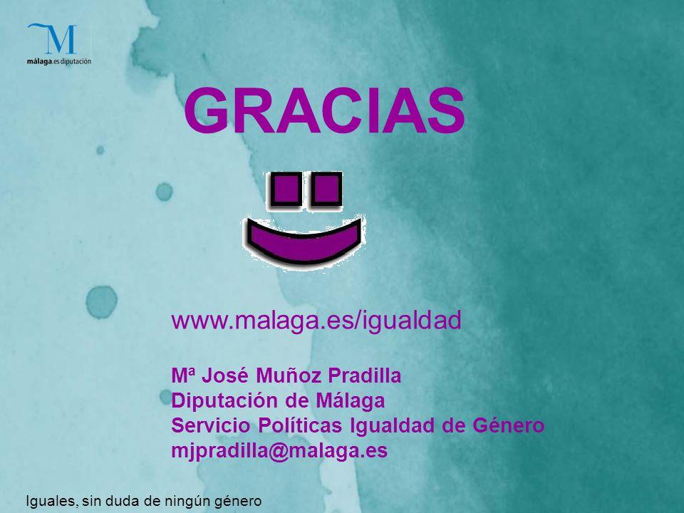 GRACIAS Iguales, sin duda de ningún género Mª José Muñoz Pradilla Diputación de Málaga Servicio Políticas Igualdad de Género mjpradilla@malaga.es www.malaga.es/igualdad