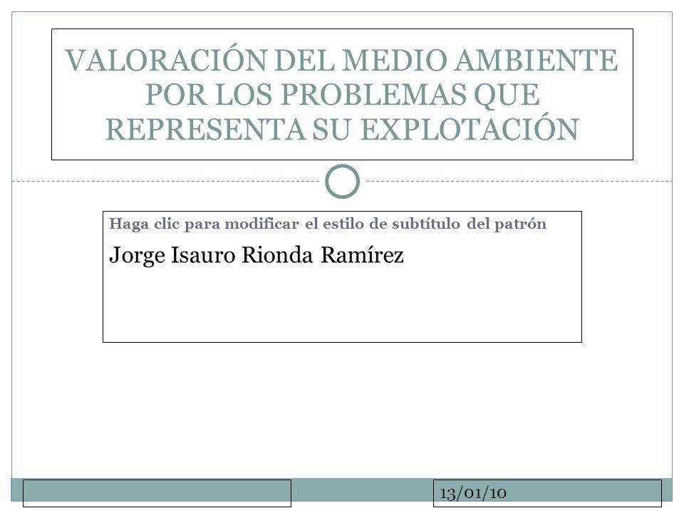 Haga clic para modificar el estilo de subtítulo del patrón 13/01/10 Jorge Isauro Rionda Ramírez VALORACIÓN DEL MEDIO AMBIENTE POR LOS PROBLEMAS QUE RE