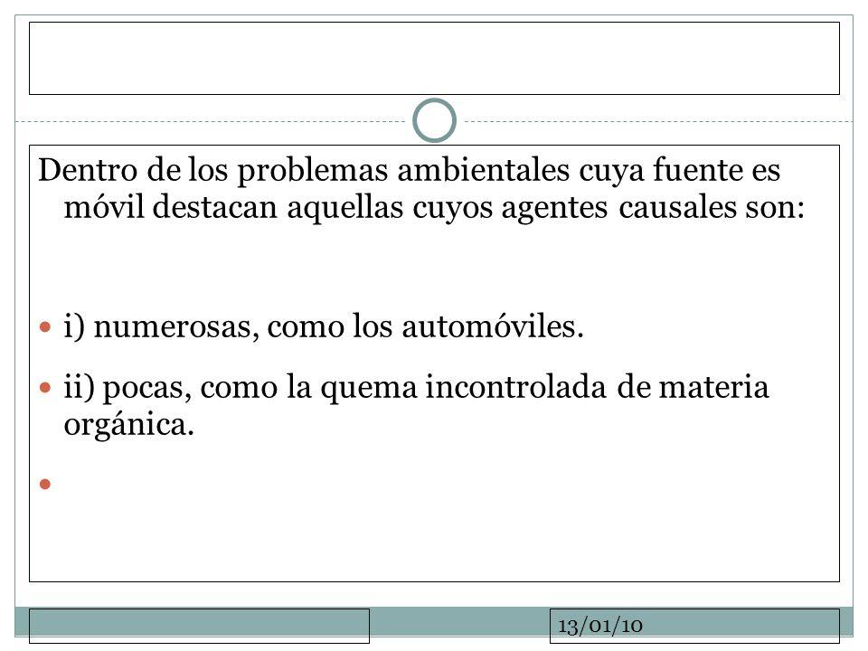13/01/10 Dentro de los problemas ambientales cuya fuente es móvil destacan aquellas cuyos agentes causales son: i) numerosas, como los automóviles. ii