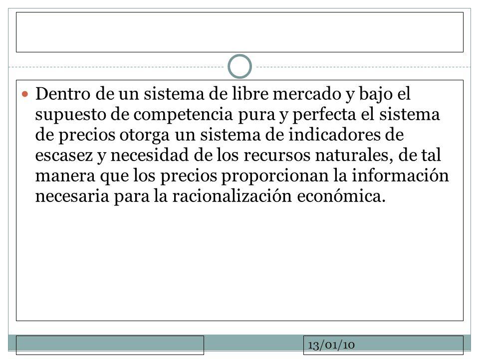 13/01/10 Dentro de un sistema de libre mercado y bajo el supuesto de competencia pura y perfecta el sistema de precios otorga un sistema de indicadore
