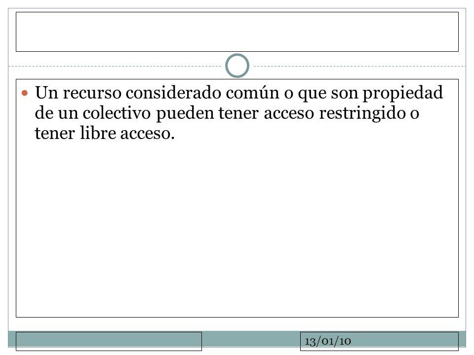 13/01/10 Un recurso considerado común o que son propiedad de un colectivo pueden tener acceso restringido o tener libre acceso.