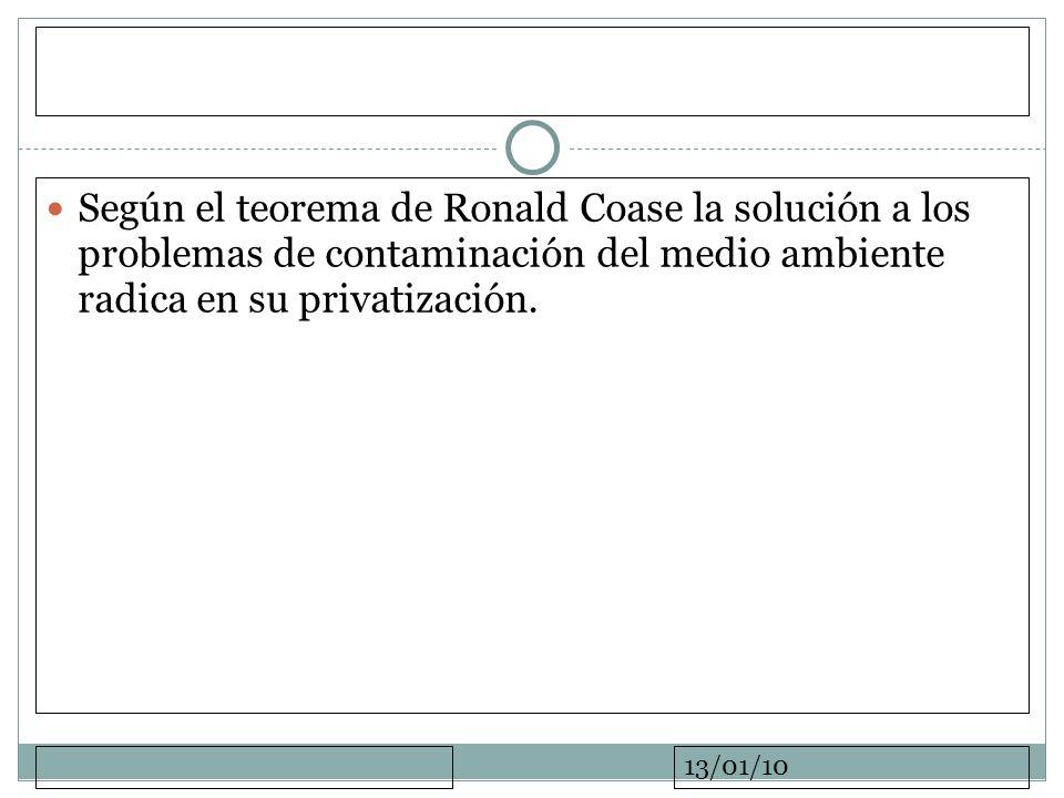 13/01/10 Según el teorema de Ronald Coase la solución a los problemas de contaminación del medio ambiente radica en su privatización.