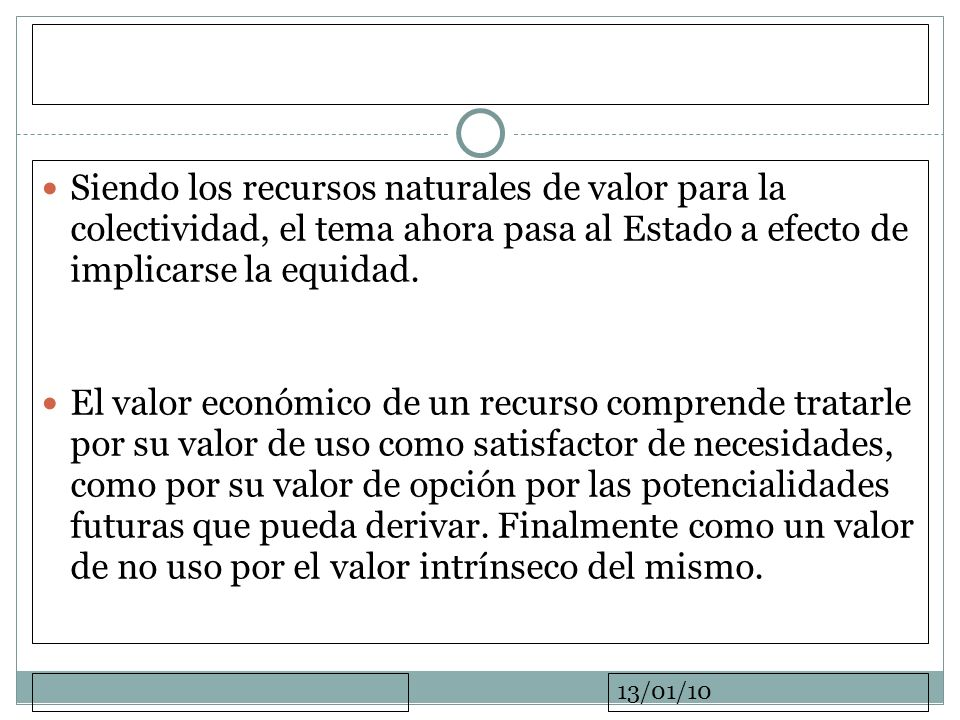 13/01/10 Siendo los recursos naturales de valor para la colectividad, el tema ahora pasa al Estado a efecto de implicarse la equidad. El valor económi