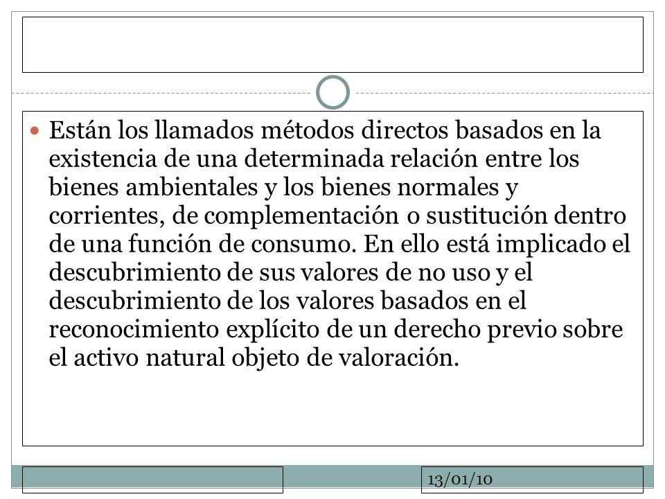 13/01/10 Están los llamados métodos directos basados en la existencia de una determinada relación entre los bienes ambientales y los bienes normales y