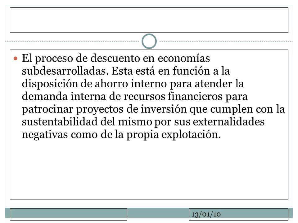 13/01/10 El proceso de descuento en economías subdesarrolladas. Esta está en función a la disposición de ahorro interno para atender la demanda intern