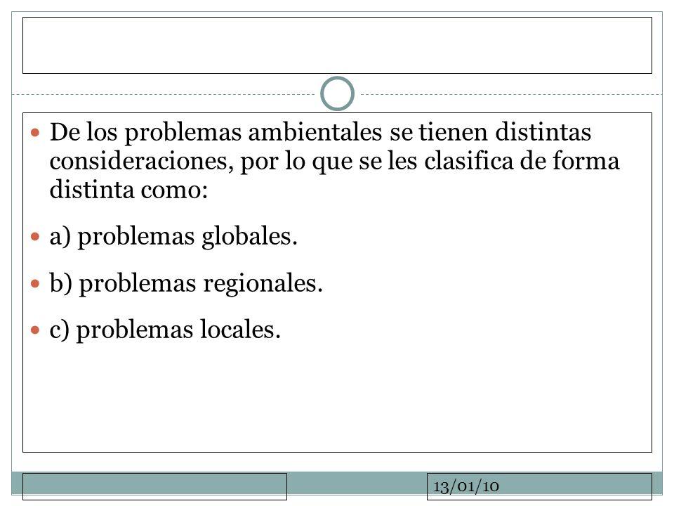13/01/10 De los problemas ambientales se tienen distintas consideraciones, por lo que se les clasifica de forma distinta como: a) problemas globales.