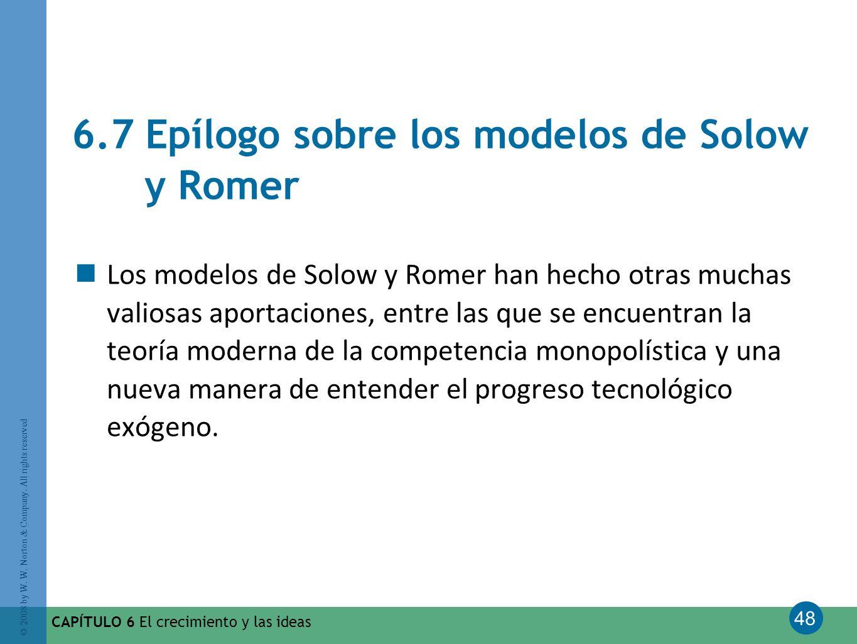 48 © 2008 by W. W. Norton & Company. All rights reserved CAPÍTULO 6 El crecimiento y las ideas 6.7 Epílogo sobre los modelos de Solow y Romer Los mode
