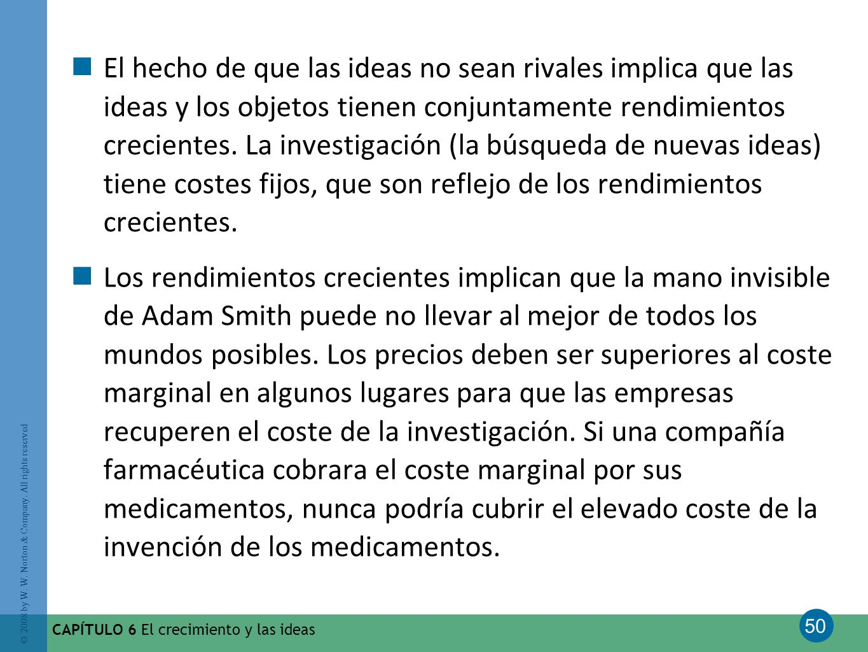 50 © 2008 by W. W. Norton & Company. All rights reserved CAPÍTULO 6 El crecimiento y las ideas El hecho de que las ideas no sean rivales implica que l