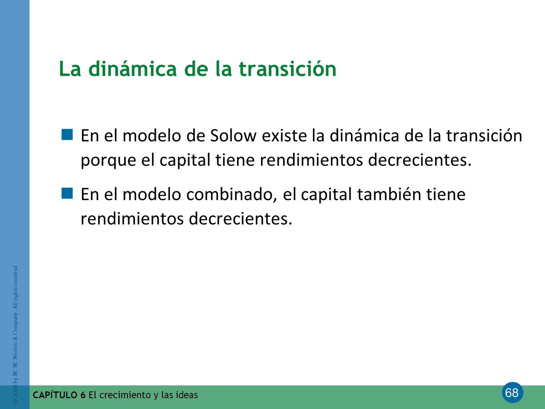 68 © 2008 by W. W. Norton & Company. All rights reserved CAPÍTULO 6 El crecimiento y las ideas La dinámica de la transición En el modelo de Solow exis