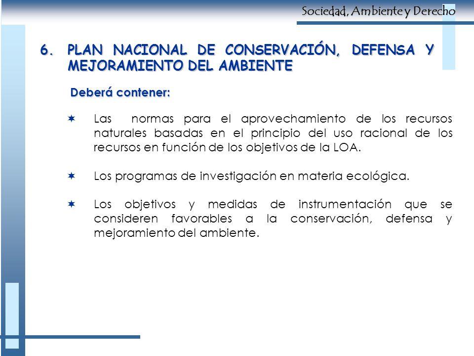 6.PLAN NACIONAL DE CONSERVACIÓN, DEFENSA Y MEJORAMIENTO DEL AMBIENTE Deberá contener: Las normas para el aprovechamiento de los recursos naturales bas