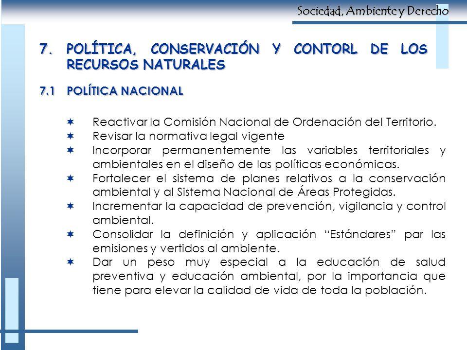 7.POLÍTICA, CONSERVACIÓN Y CONTORL DE LOS RECURSOS NATURALES 7.1POLÍTICA NACIONAL Reactivar la Comisión Nacional de Ordenación del Territorio. Revisar