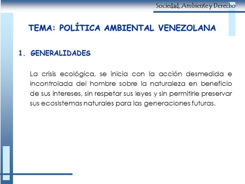 TEMA: POLÍTICA AMBIENTAL VENEZOLANA 1.GENERALIDADES La crisis ecológica, se inicia con la acción desmedida e incontrolada del hombre sobre la naturale