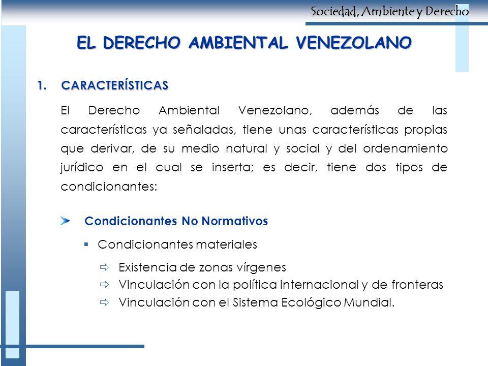 EL DERECHO AMBIENTAL VENEZOLANO El Derecho Ambiental Venezolano, además de las características ya señaladas, tiene unas características propias que de