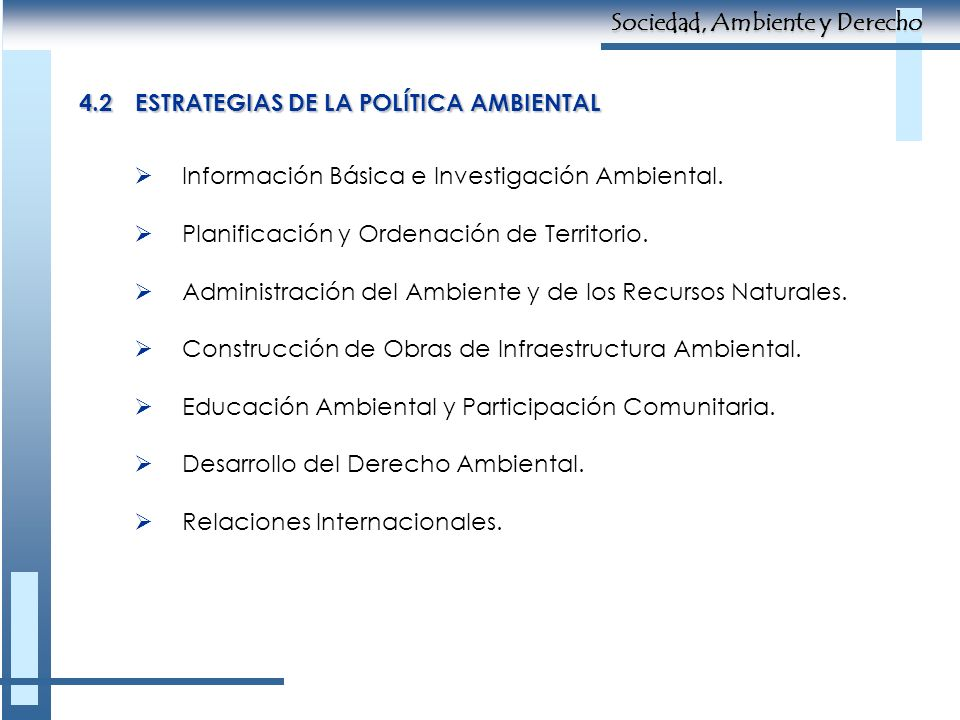 4.2ESTRATEGIAS DE LA POLÍTICA AMBIENTAL Información Básica e Investigación Ambiental. Planificación y Ordenación de Territorio. Administración del Amb