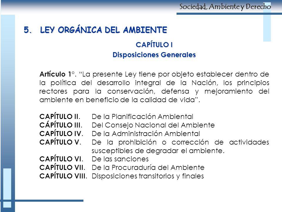 5.LEY ORGÁNICA DEL AMBIENTE CAPÍTULO I Disposiciones Generales Artículo 1°. La presente Ley tiene por objeto establecer dentro de la política del desa