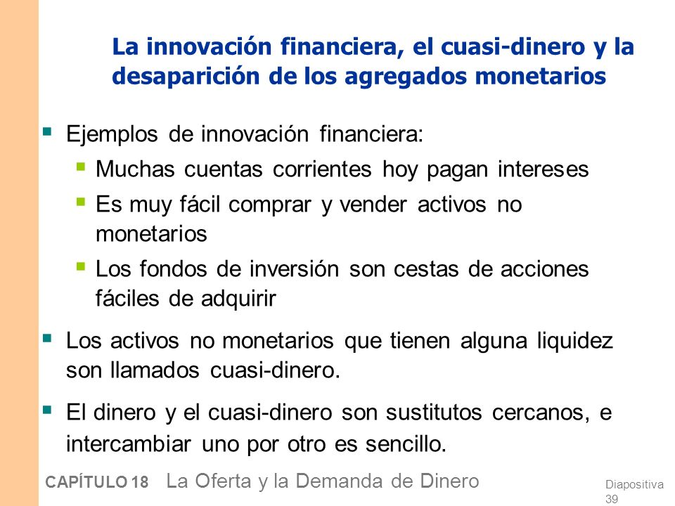 Diapositiva 38 CAPÍTULO 18 La Oferta y la Demanda de Dinero Ejercicio: El impacto de los cajeros automáticos en la demanda de dinero Durante los 80, l