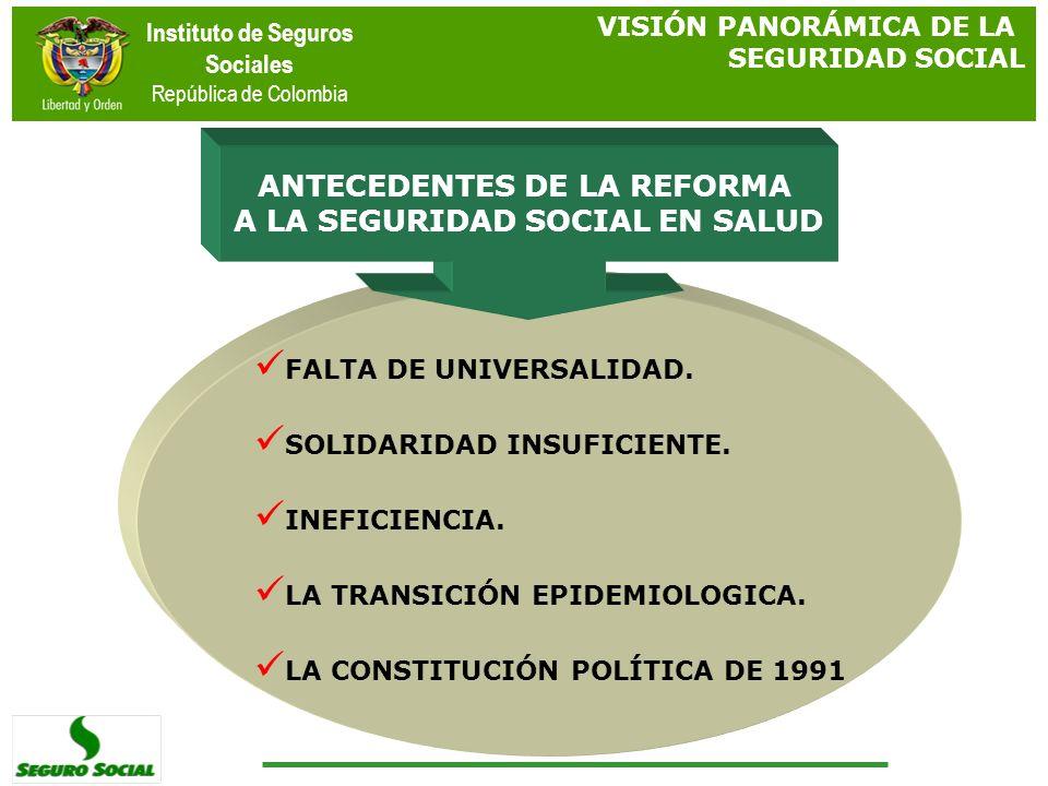 Instituto de Seguros Sociales República de Colombia ANTECEDENTES DE LA REFORMA A LA SEGURIDAD SOCIAL EN SALUD FALTA DE UNIVERSALIDAD. SOLIDARIDAD INSU