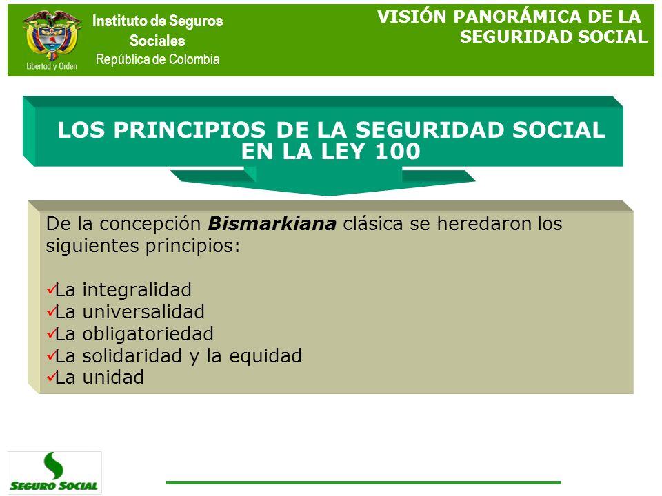 Instituto de Seguros Sociales República de Colombia De la concepción Bismarkiana clásica se heredaron los siguientes principios: La integralidad La un