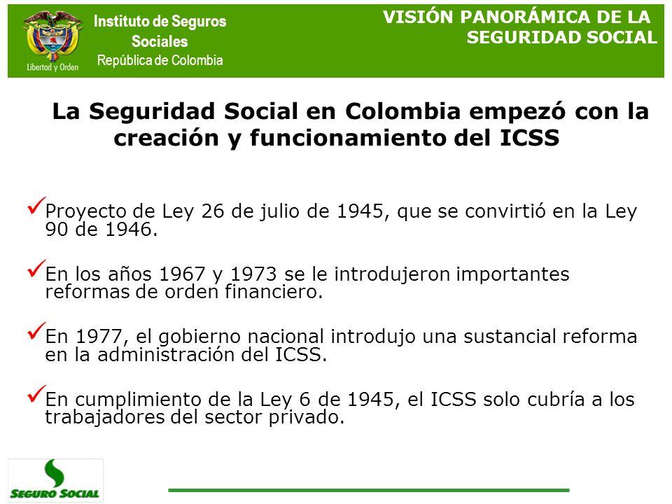 Instituto de Seguros Sociales República de Colombia Proyecto de Ley 26 de julio de 1945, que se convirtió en la Ley 90 de 1946. En los años 1967 y 197