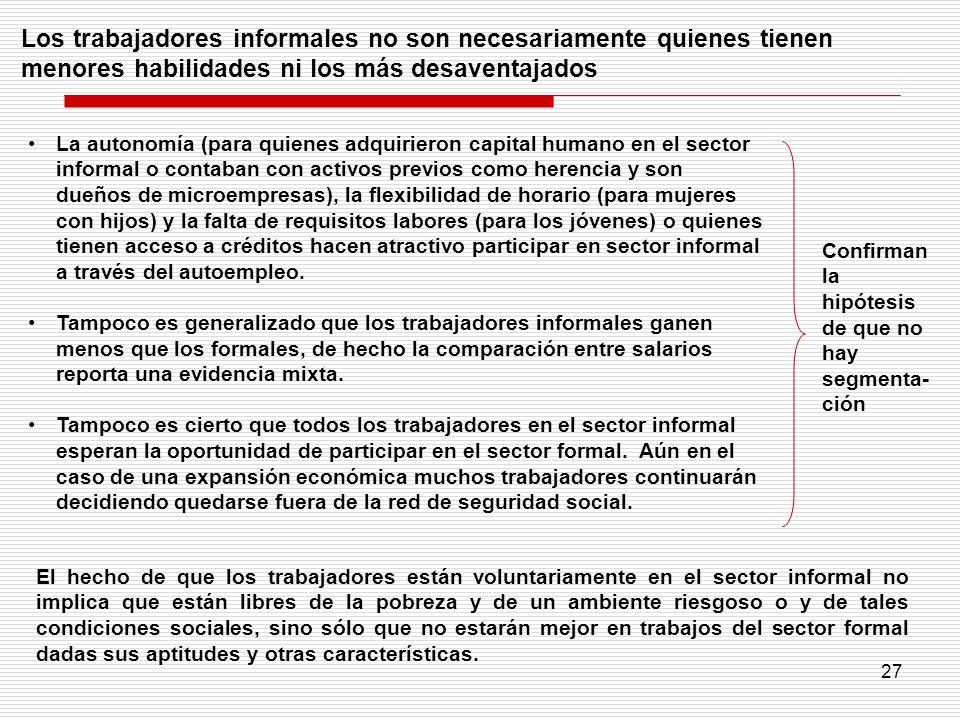 27 Los trabajadores informales no son necesariamente quienes tienen menores habilidades ni los más desaventajados La autonomía (para quienes adquirier