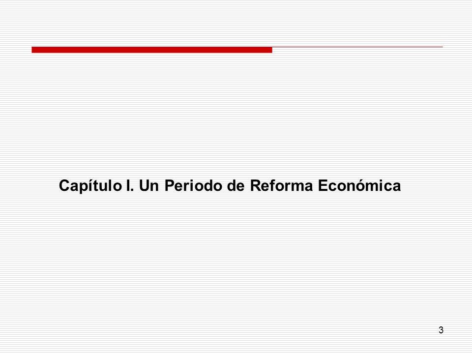 3 Capítulo I. Un Periodo de Reforma Económica