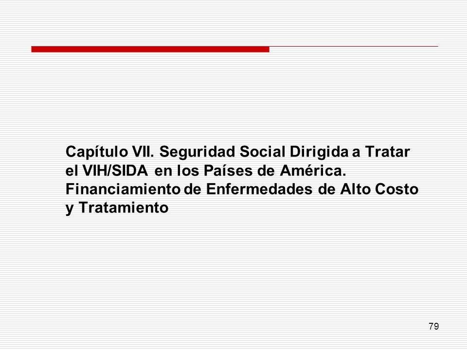 79 Capítulo VII. Seguridad Social Dirigida a Tratar el VIH/SIDA en los Países de América. Financiamiento de Enfermedades de Alto Costo y Tratamiento