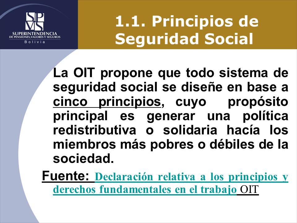 1.1. Principios de Seguridad Social La OIT propone que todo sistema de seguridad social se diseñe en base a cinco principios, cuyo propósito principal