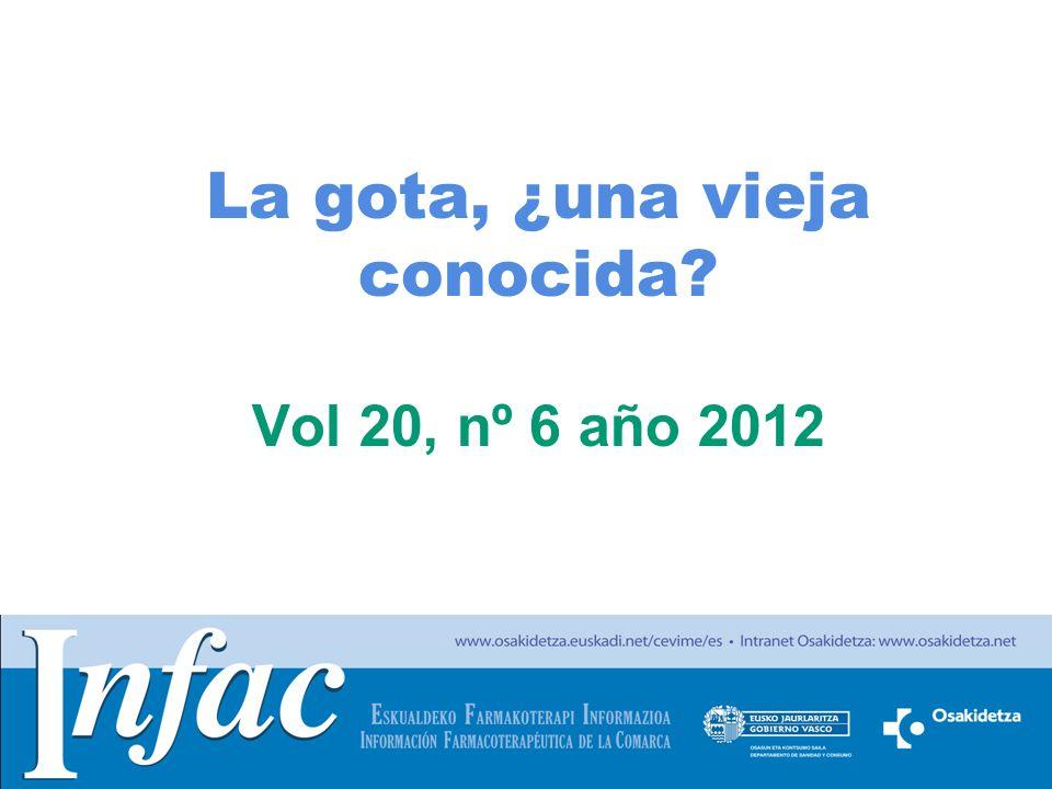 http://www.osakidetza.euskadi.net La gota, ¿una vieja conocida? Vol 20, nº 6 año 2012
