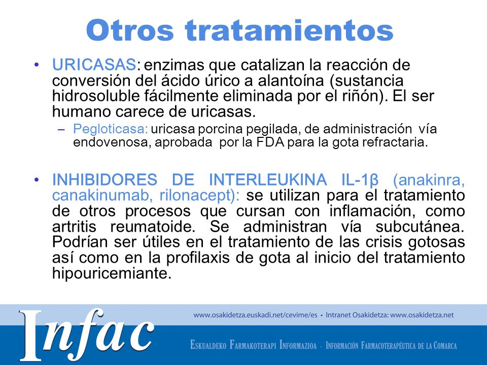 http://www.osakidetza.euskadi.net Otros tratamientos URICASAS: enzimas que catalizan la reacción de conversión del ácido úrico a alantoína (sustancia hidrosoluble fácilmente eliminada por el riñón).