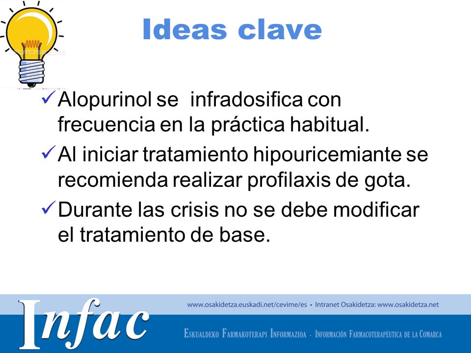 http://www.osakidetza.euskadi.net Ideas clave Alopurinol se infradosifica con frecuencia en la práctica habitual.