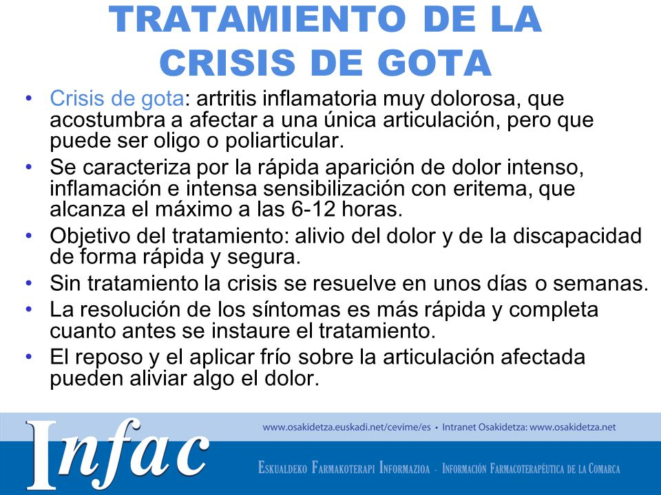http://www.osakidetza.euskadi.net TRATAMIENTO DE LA CRISIS DE GOTA Crisis de gota: artritis inflamatoria muy dolorosa, que acostumbra a afectar a una única articulación, pero que puede ser oligo o poliarticular.
