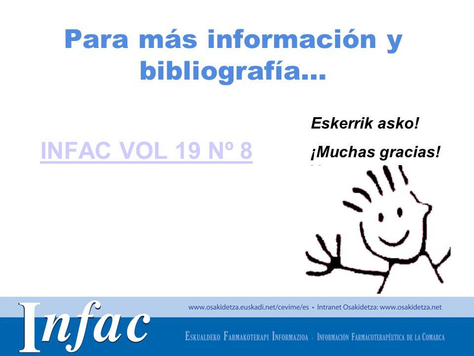 http://www.osakidetza.euskadi.net Para más información y bibliografía… INFAC VOL 19 Nº 8 Eskerrik asko! ¡Muchas gracias!