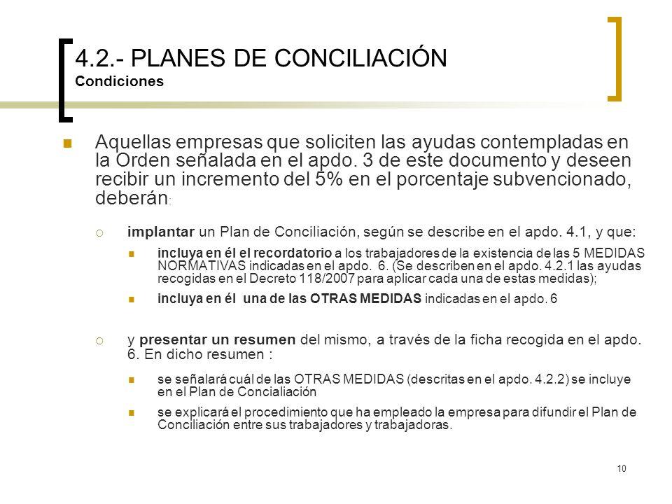 10 4.2.- PLANES DE CONCILIACIÓN Condiciones Aquellas empresas que soliciten las ayudas contempladas en la Orden señalada en el apdo. 3 de este documen
