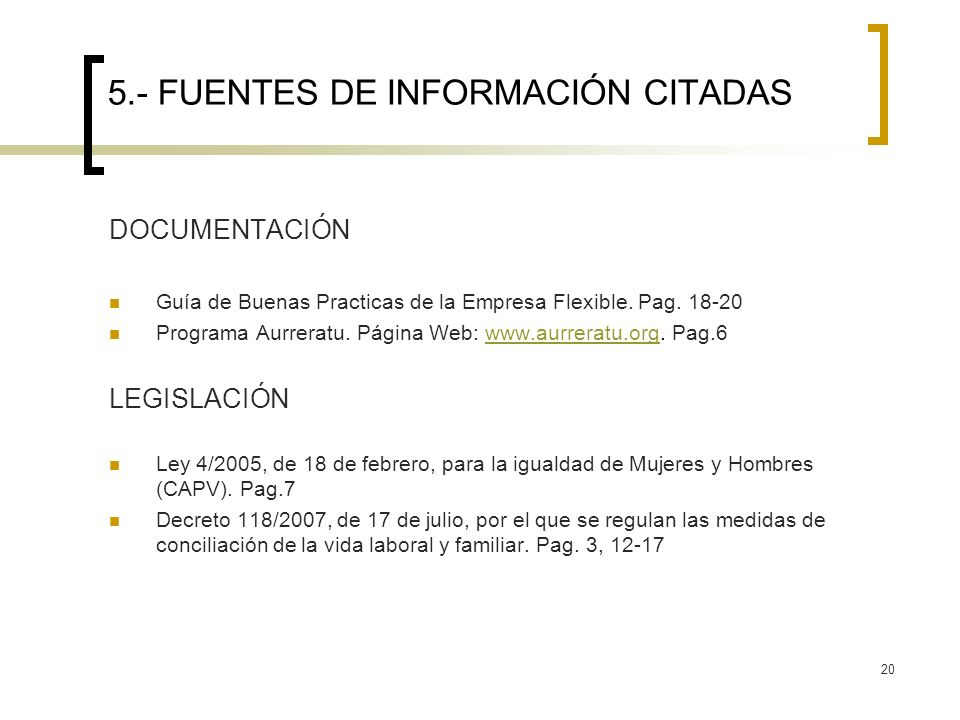 20 5.- FUENTES DE INFORMACIÓN CITADAS DOCUMENTACIÓN Guía de Buenas Practicas de la Empresa Flexible. Pag. 18-20 Programa Aurreratu. Página Web: www.au