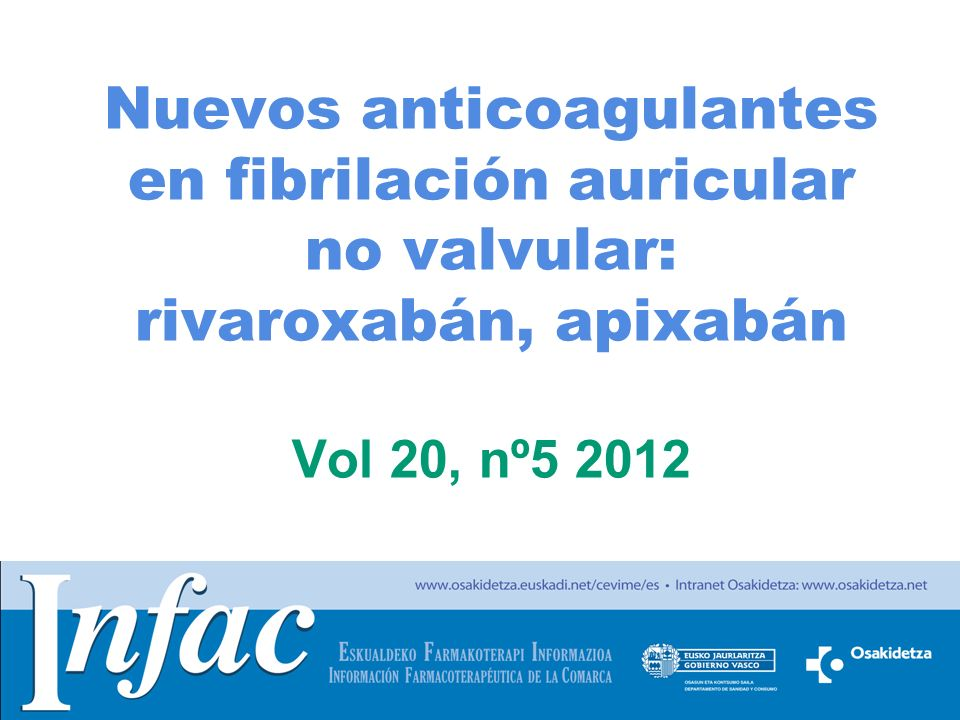 http://www.osakidetza.euskadi.net Nuevos anticoagulantes en fibrilación auricular no valvular: rivaroxabán, apixabán Vol 20, nº5 2012