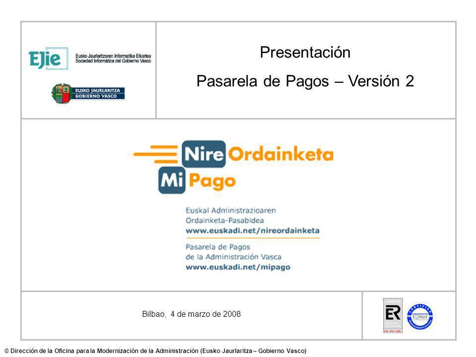 Bilbao, 4 de marzo de 2008 Presentación Pasarela de Pagos – Versión 2 © Dirección de la Oficina para la Modernización de la Administración (Eusko Jaurlaritza – Gobierno Vasco)