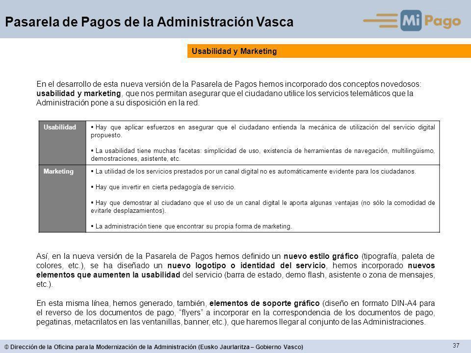 37 © Dirección de la Oficina para la Modernización de la Administración (Eusko Jaurlaritza – Gobierno Vasco) Pasarela de Pagos de la Administración Va