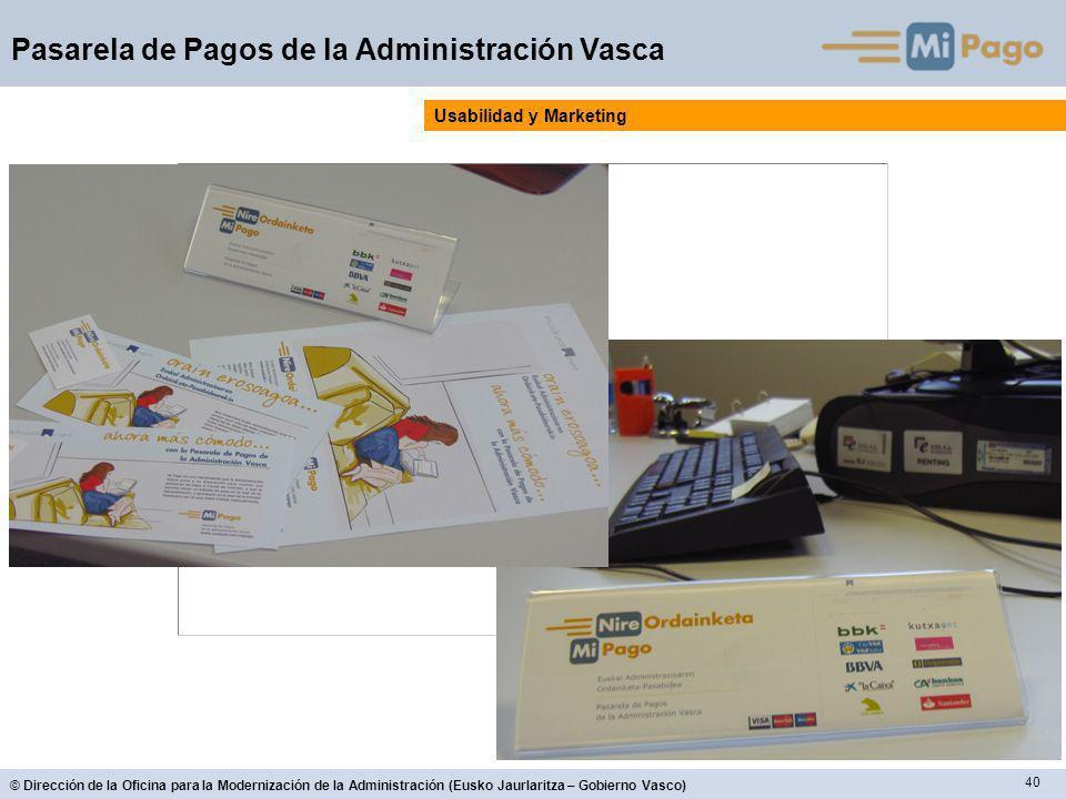 40 © Dirección de la Oficina para la Modernización de la Administración (Eusko Jaurlaritza – Gobierno Vasco) Pasarela de Pagos de la Administración Vasca Usabilidad y Marketing