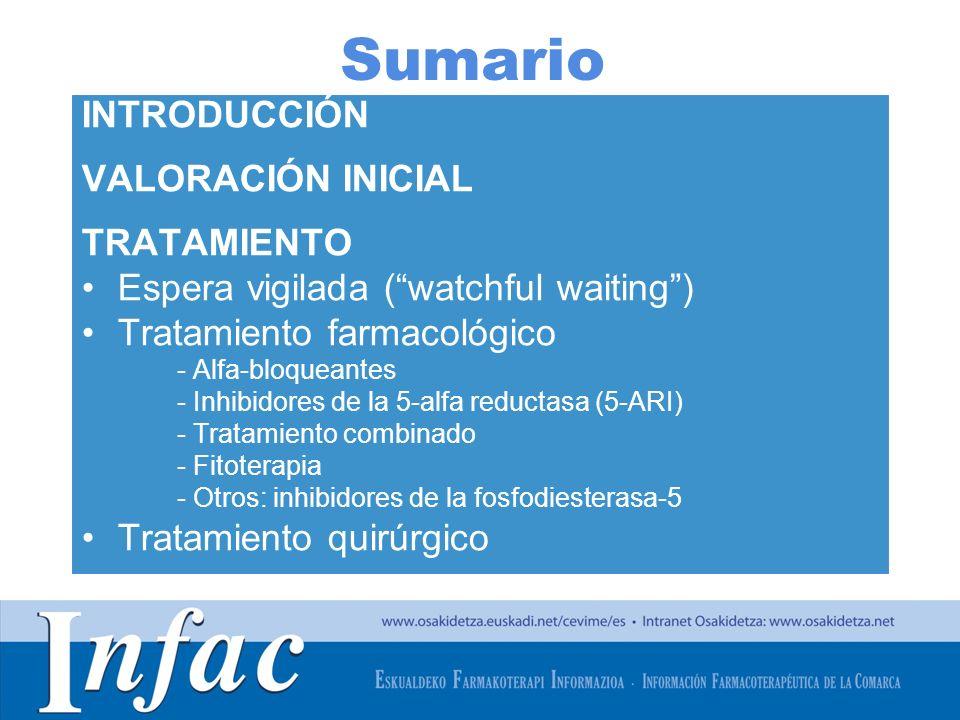 http://www.osakidetza.euskadi.net Sumario INTRODUCCIÓN VALORACIÓN INICIAL TRATAMIENTO Espera vigilada (watchful waiting) Tratamiento farmacológico - Alfa-bloqueantes - Inhibidores de la 5-alfa reductasa (5-ARI) - Tratamiento combinado - Fitoterapia - Otros: inhibidores de la fosfodiesterasa-5 Tratamiento quirúrgico