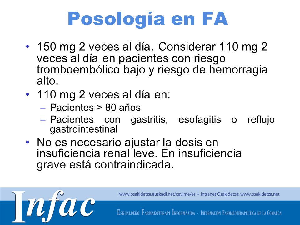 http://www.osakidetza.euskadi.net Posología en FA 150 mg 2 veces al día. Considerar 110 mg 2 veces al día en pacientes con riesgo tromboembólico bajo