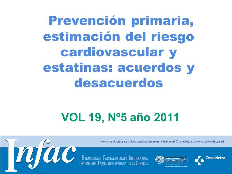 http://www.osakidetza.euskadi.net Prevención primaria, estimación del riesgo cardiovascular y estatinas: acuerdos y desacuerdos VOL 19, Nº5 año 2011