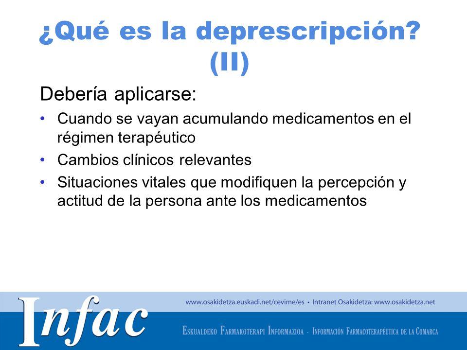 http://www.osakidetza.euskadi.net ¿Qué es la deprescripción? (II) Debería aplicarse: Cuando se vayan acumulando medicamentos en el régimen terapéutico