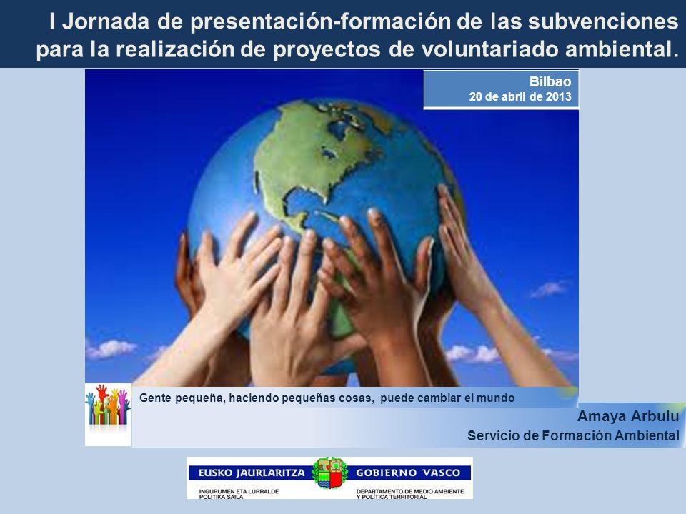 I Jornada de presentación-formación de las subvenciones para la realización de proyectos de voluntariado ambiental. Amaya Arbulu Servicio de Formación