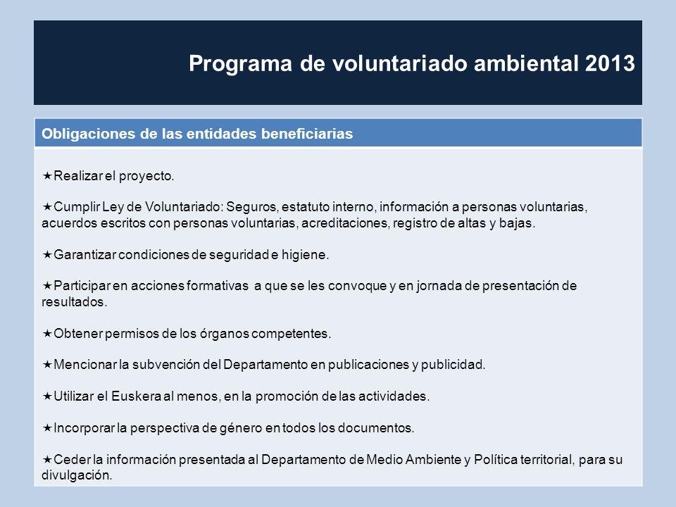 Programa de voluntariado ambiental 2013 Obligaciones de las entidades beneficiarias Realizar el proyecto. Cumplir Ley de Voluntariado: Seguros, estatu