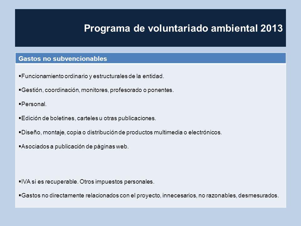 Programa de voluntariado ambiental 2013 Gastos no subvencionables Funcionamiento ordinario y estructurales de la entidad. Gestión, coordinación, monit