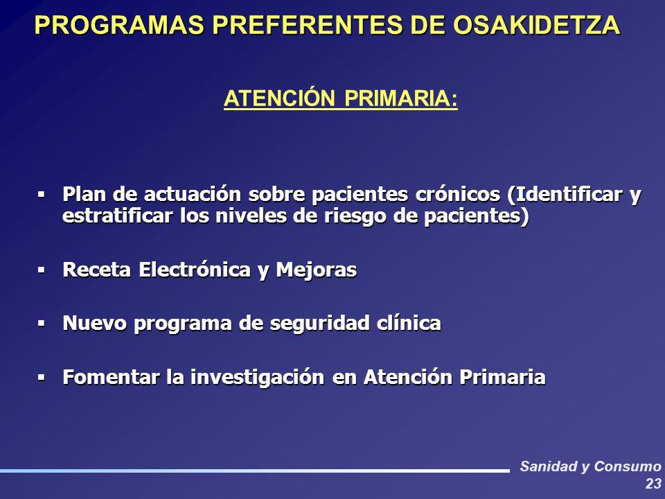Sanidad y Consumo 23 PROGRAMAS PREFERENTES DE OSAKIDETZA ATENCIÓN PRIMARIA: Plan de actuación sobre pacientes crónicos (Identificar y estratificar los